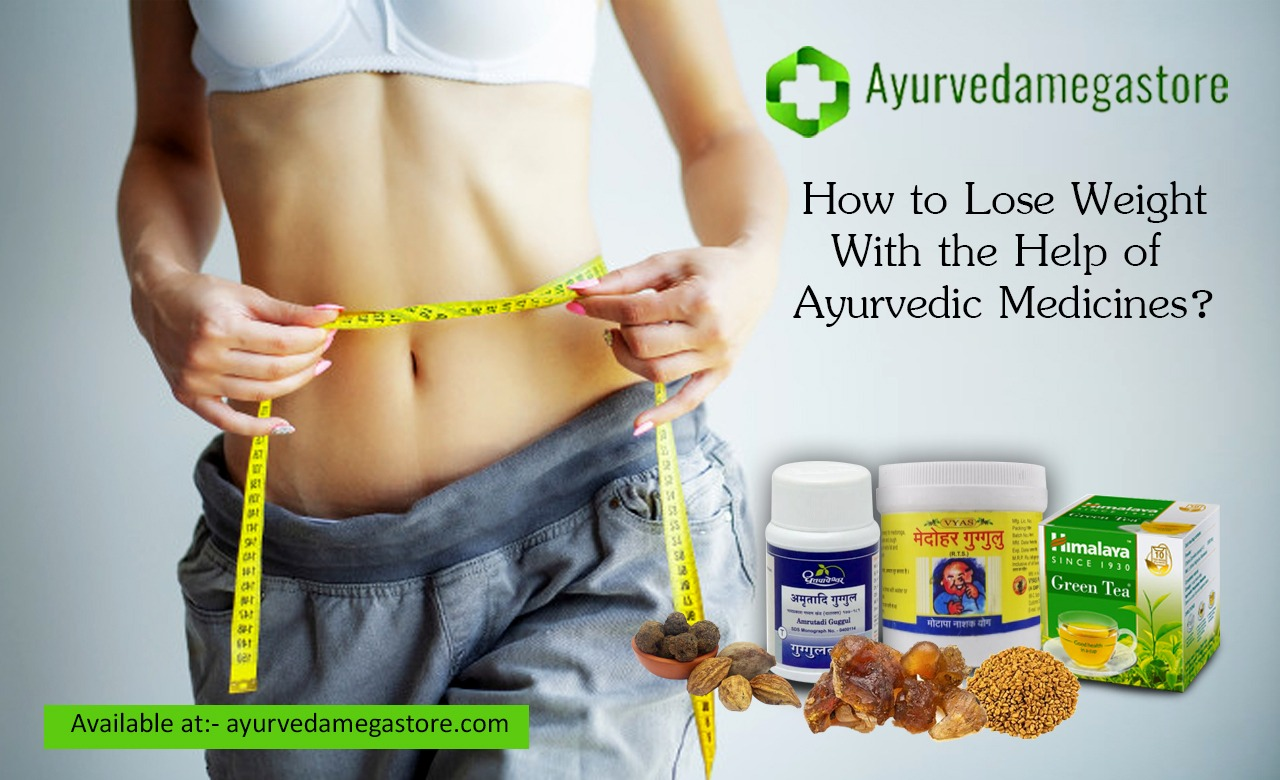 How to Lose Weight With the Help of Ayurvedic Medicines?